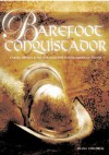 Barefoot Conquistador: Cabeza de Vaca and the Struggle for Native American Rights - Diana Childress