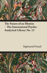 The Future of an Illusion (International Psycho-analytical Library #15) - Sigmund Freud