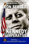 The Kennedy Imperative (BOOK 1 OF A TRILOGY: BERLIN 1961) - Leon Berger