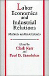 Labor Economics and Industrial Relations: Markets and Institutions - Clark Kerr, Paul D. Staudohar