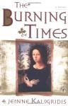 The Burning Times: A Novel - Jeanne Kalogridis