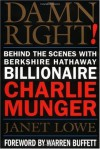 Damn Right!: Behind the Scenes with Berkshire Hathaway Billionaire Charlie Munger - Janet Lowe