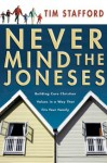 Never Mind the Joneses: Building Core Christian Values in a Way That Fits Your Family - Tim Stafford