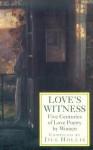 Love's Witness: Five Centuries of Love Poetry by Women - George Eliot, Katherine Mansfield, Emily Brontë, Elizabeth I Tudor, Elizabeth Barrett Browning, Christina Rossetti, Stevie Smith, Amy Lowell, Various Authors, Edith Wharton, Emily Dickinson, Jill Hollis