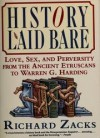 History Laid Bare: Love, Sex & Perversity from the Ancient Etruscans to Warren G. Harding - Richard Zacks