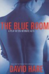 The Blue Room: A Play in Ten Intimate Acts - David Hare