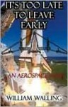 IT'S TOO LATE TO LEAVE EARLY, An Aerospace Fable - William Walling