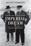 Canada and the End of the Imperial Dream: Beverley Baxter's Reports from London through War and Peace, 1936-1960 - Neville Thompson