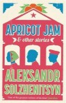 Apricot Jam: And Other Stories - Aleksandr Solzhenitsyn, Stephan Solzhenitsyn, Kenneth Lantz