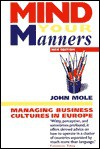 Mind Your Manners: Managing Business Cultures in Europe - John Mole