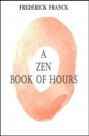 A Zen Book of Hours (Codhill Press) - Frederick Franck