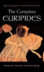 The Complete Euripides: Volume IV: Bacchae and Other Plays (Greek Tragedy in New Translations) - Euripides