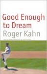 Good Enough to Dream - Roger Kahn
