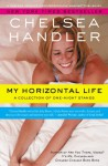 My Horizontal Life: A Collection of One Night Stands - Chelsea Handler