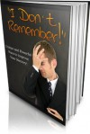 """I Don't Remember!"": Unique and Powerful Ways to Improve Your Memory! ""Now You Can Easily Remember Names, Faces, Numbers, Events, and Almost Any Information ... Even a 12-Year Old Can Apply!"" AAA+++ - Manuel Ortiz Braschi"