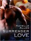 Surrender Love - Kayelle Allen
