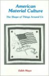 American Material Culture: The Shape of Things around Us - E. Mayo