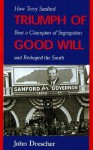 Triumph of Good Will: How Terry Sanford Beat a Champion of Segregation and Reshaped the South - John Drescher