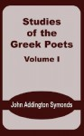Studies of the Greek Poets (Volume One) - John Addington Symonds