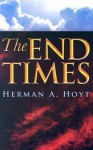 The End Times - Herman A. Hoyt
