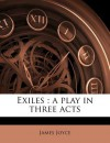Exiles: A Play in Three Acts - James Joyce