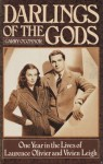 Darlings of the Gods: One Year in the Lives of Laurence Olivier and Vivien Leigh - Garry O'Connor