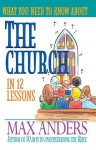 What You Need to Know about the Church in 12 Lessons: The What You Need to Know Study Guide Series - Max E. Anders