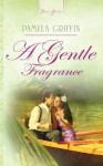 A Gentle Fragrance (Truly Yours Digital Editions) - Pamela Griffin