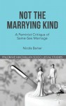 Not The Marrying Kind: A Feminist Critique of Same-Sex Marriage - Nicola Barker, David Cowan