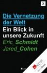 Die Vernetzung der Welt: Ein Blick in unsere Zukunft (German Edition) - Eric Schmidt, Jared Cohen, Jürgen Neubauer