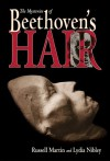 The Mysteries of Beethoven's Hair - Russell Martin, Lydia Nibley