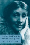 Virginia Woolf and the Russian Point of View - Roberta Rubenstein