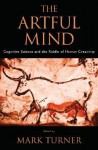 The Artful Mind: Cognitive Science and the Riddle of Human Creativity - Mark Turner