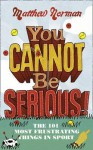 You Cannot Be Serious!: The 101 Most Frustrating Things in Sport - Matthew Norman