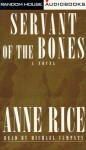 Servant of the Bones (Audio) - Michael Prichard, Anne Rice
