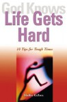 God Knows Life Gets Hard: 10 Tips for Tough Times - Marilyn Kielbasa