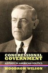 Congressional Government: A Study in American Politics (Annotated) (Legal Legends Series) - Woodrow Wilson, Steven Alan Childress, Walter Lippmann
