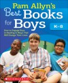 Pam Allyn's Best Books for Boys: How to Engage Boys in Reading in Ways That Will Change Their Lives - Pam Allyn
