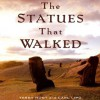 The Statues that Walked: Unraveling the Mystery of Easter Island - Terry Hunt, Carl Lipo, Joe Barrett