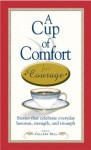 A Cup Of Comfort For Courage: Stories That Celebrate Everyday Heroism, Strength, And Triumph - Colleen Sell