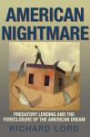 American Nightmare: Predatory Lending and the Foreclosure of the American Dream - Richard Lord