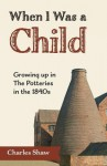 When I Was a Child: Growing Up in the Potteries in the 1840s - Charles Shaw
