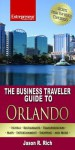 The Business Traveler Guide to Orlando - Jason R. Rich