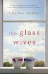 The Glass Wives: A Novel - Amy Sue Nathan
