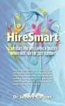 Hiresmart: Strategies for Developing a Quality Workforce for the 21st Century - James Gardner