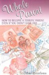 The Whole Parent: How To Become A Terrific Parent Even If You Didn't Have One - Debra Wesselmann, Foster W. Cline