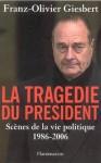 La tragédie du président: Scènes de la vie politique (1986-2006) - Franz-Olivier Giesbert
