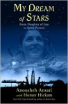 My Dream of Stars: From Daughter of Iran to Space Pioneer - Anousheh Ansari, Homer Hickam