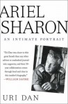 Ariel Sharon: An Intimate Portrait - Uri Dan