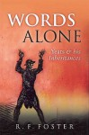 Words Alone: W. B. Yeats and Irish Literary Traditions in the Nineteenth Century - R.F. Foster